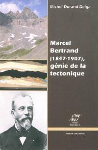 Marcel Bertrand (1847-1907) : génie de la tectonique