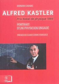 Alfred Kastler, prix nobel de physique 1966 : portrait d'un physicien engagé