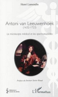 Antoni van Leeuwenhoek (1632-1723) : le microscope médical et les spermatozoïdes