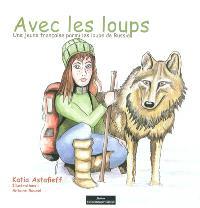 Avec les loups : une jeune Française parmi les loups de Russie