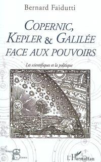 Copernic, Kepler et Galilée face aux pouvoirs : les scientifiques et la politique