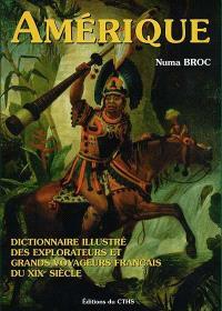 Dictionnaire illustré des explorateurs et grands voyageurs français du XIXe siècle. Volume 3, Amérique