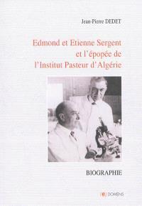 Edmond et Etienne Sergent et l'épopée de l'Institut Pasteur d'Algérie : double biographie