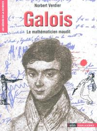 Galois : le mathématicien maudit