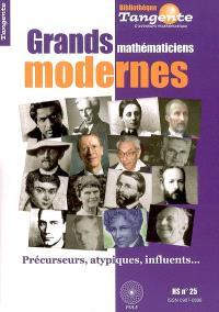 Grands mathématiciens modernes : précurseurs, atypiques, influents...