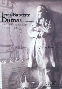 Jean-Baptiste Dumas (1800-1884) : la vie d'un chimiste dans les allées de la science et du pouvoir