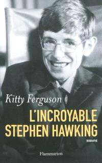 L'incroyable Stephen Hawking : biographie
