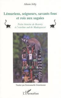 Lémuriens, seigneurs, savants fous et rois aux sagaies : petite histoire de Berenty à l'extrême sud de Madagascar