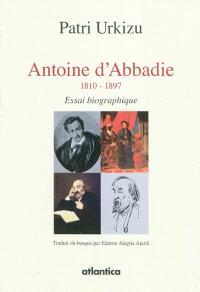 Antoine d'Abbadie : 1810-1897 : essai biographique