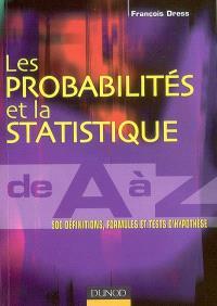 Les probabilités et la statistique de A à Z : 500 définitions, formules et tests d'hypothèse : 1er cycle, licence, PCEM, PCEP, prépas, Capes