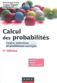 Calcul des probabilités : cours, exercices et problèmes corrigés : licence 3, master, CAPES, agreg