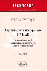 Calcul scientifique, approximation numérique avec Matlab : programmation vectorisée, équations aux dérivées partielles : cours et exercices corrigés, niveau C