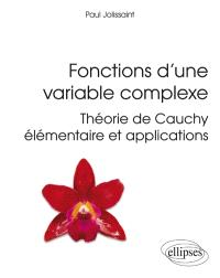 Fonctions d'une variable complexe : théorie de Cauchy élémentaire et applications