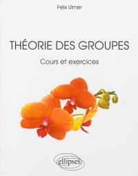Théorie des groupes : cours et exercices