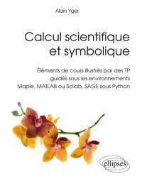 Calcul scientifique et symbolique : éléments de cours illustrés par des TP guidés sous les environnements Maple, Matlab ou Scilab, Sage sous Python