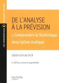 De l'analyse à la prévision. Volume 1, Comprendre la statistique descriptive statique