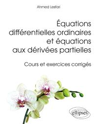 Equations différentielles ordinaires et équations aux dérivées partielles : cours et exercices corrigés