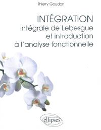 Intégration : intégrale de Lebesgue et introduction à l'analyse fonctionnelle