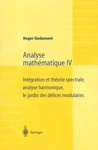 Analyse mathématique. Volume 4, Intégration et théorie spectrale, analyse harmonique, le jardin des délices modulaires