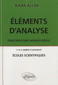 Eléments d'analyse : fonction d'une variable réelle : 1re & 2e années d'université, écoles scientifiques