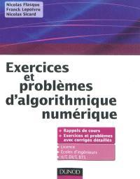 Exercices et problèmes d'algorithmique numérique : rappels de cours, exercices et problèmes avec corrigés détaillés