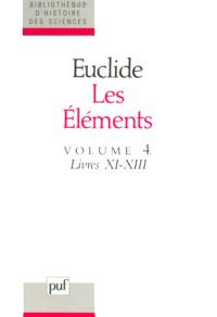 Les Eléments. Volume 4, Livres 11-13 : géométrie des solides