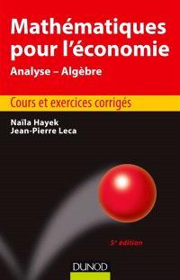 Mathématiques pour l'économie : analyse-algèbre : cours et exercices corrigés