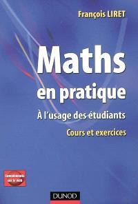 Maths en pratique : à l'usage des étudiants : cours et exercices corrigés