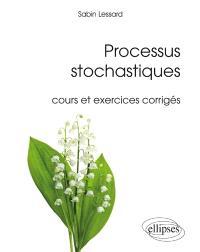 Processus stochastiques : cours et exercices corrigés