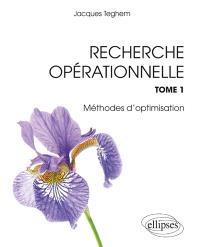 Recherche opérationnelle. Volume 1, Méthodes d'optimisation