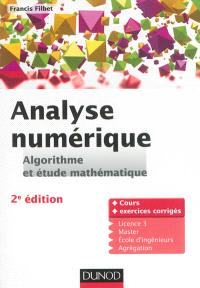 Analyse numérique, algorithme et étude mathématique : cours et exercices corrigés : licence 3, master, école d'ingénieurs, agrégation