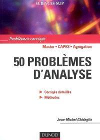 50 problèmes d'analyse : corrigés détaillés, méthodes : exercices et problèmes résolus