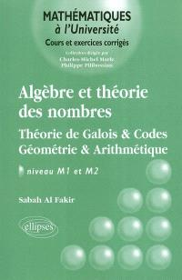 Algèbre et théorie des nombres : théorie de Galois & codes, géométrie & arithmétique : niveau M1 et M2