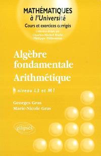 Algèbre fondamentale, arithmétique : niveau L3 et M1