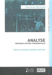 Analyse : premières notions fondamentales : théorie, exemples, questions, exercices