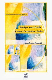 Analyse matricielle, cours et exercices résolus (deuxième cycle universitaire, agrégation)