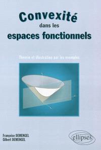 Convexité dans les espaces fonctionnels : théorie et illustration par les exemples