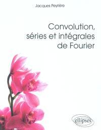 Convolution, séries et intégrales de Fourier