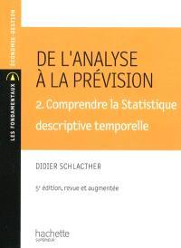 De l'analyse à la prévision. Volume 2, Comprendre la statistique descriptive temporelle