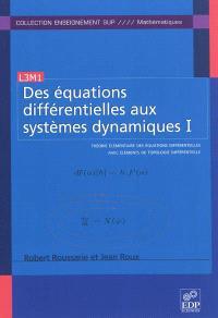 Des équations différentielles aux systèmes dynamiques. Volume 1, Théorie élémentaire des équations différentielles avec éléments de topologie différentielle