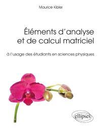 Eléments d'analyse et de calcul matriciel à l'usage des étudiants en sciences physiques