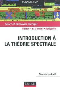 Introduction à la théorie spectrale : cours et exercices corrigés : master 1re et 2e années, agrégation