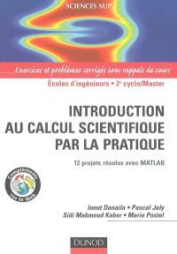 Introduction au calcul scientifique par la pratique : 12 projets résolus avec Matlab : exercices et problèmes corrigés avec rappels de cours ; écoles d'ingénieurs, 2e cycle-Master