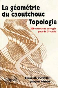 La géométrie du caoutchouc, topologie : 300 exercices corrigés pour le second cycle