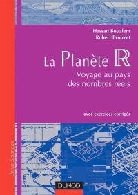 La planète R : voyages au pays des nombres réels : avec exercices corrigés