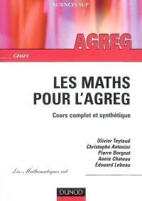 Les maths pour l'agreg : cours complet et synthétique