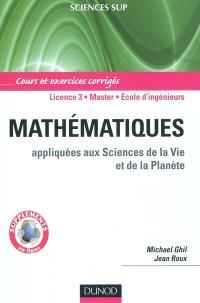 Mathématiques appliquées aux sciences de la vie et de la planète : cours et exercices corrigés : licence 3, master, école d'ingénieurs
