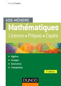Mathématiques, aide-mémoire : licence, prépas : algèbre, analyse, géométrie, probabilités