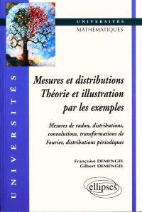 Mesures et distributions, théorie et illustration par les exemples : mesures de radon, distributions, convolutions, transformations de Fourier, distributions périodiques