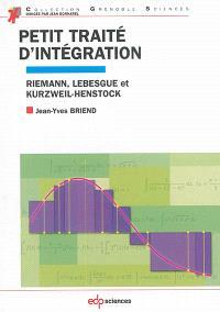 Petit traité d'intégration : Riemann, Lebesgue et Kurzweil-Henstock